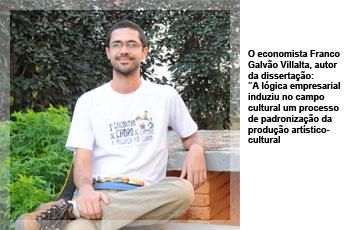 """O economista Franco Galvão Villalta, autor da dissertação: """"A lógica empresarial induziu no campo cultural um processo de padronização da produção artístico-cultural"""""""