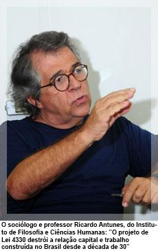 """O sociólogo e professor Ricardo Antunes, do Instituto de Filosofia e Ciências Humanas: """"O projeto de Lei 4330 destrói a relação capital e trabalho  construída no Brasil desde a década de 30"""""""