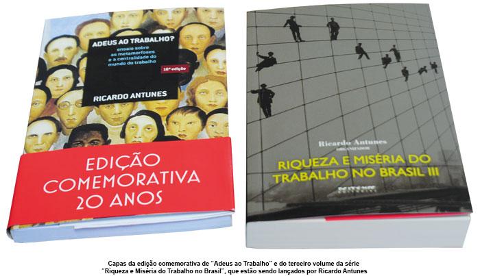 """Capas da edição comemorativa de """"Adeus ao Trabalho"""" e do terceiro volume da série  """"Riqueza e Miséria do Trabalho no Brasil"""", que estão sendo lançados por Ricardo Antunes"""