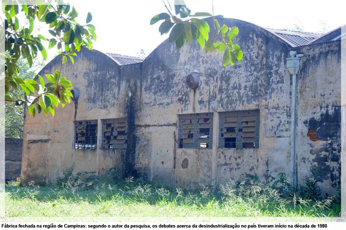 Fábrica fechada na região de Campinas: segundo o autor da pesquisa, os debates acerca da desindustrialização no país tiveram início na década de 1980