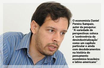 """O economista Daniel Pereira Sampaio, autor da pesquisa: """"A variedade de perspectivas coloca a 'controvérsia da desindustrialização' como um capítulo particular e ainda com desdobramentos na história do pensamento econômico brasileiro e latino-americano"""""""