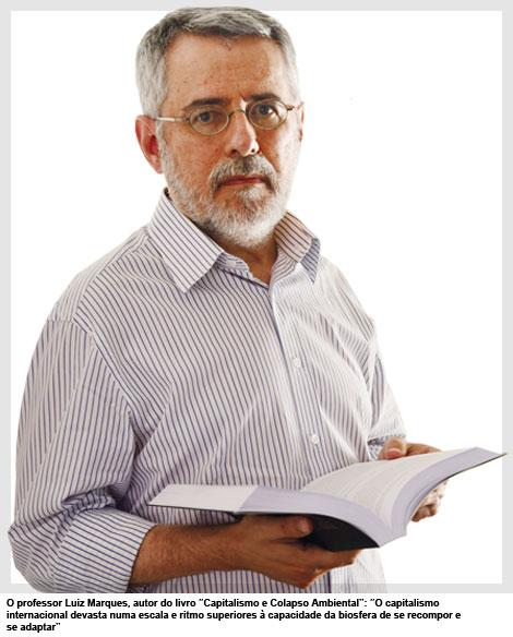 """O professor Luiz Marques, autor do livro """"Capitalismo e Colapso Ambiental"""": """"O capitalismo internacional devasta numa escala e ritmo superiores à capacidade da biosfera de se recompor e se adaptar"""""""
