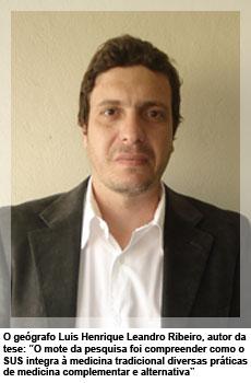 "O geógrafo Luis Henrique Leandro Ribeiro, autor da tese: ""O mote da pesquisa foi compreender como o SUS integra à medicina tradicional diversas práticas de medicina complementar e alternativa"""