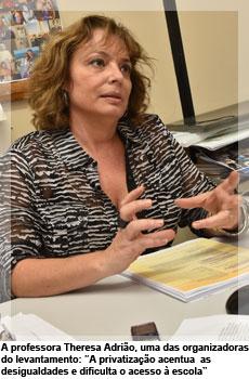 """A professora Theresa Adrião, uma das organizadoras do levantamento: """"A privatização acentua  as desigualdades e dificulta o acesso à escola"""""""