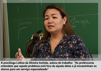 """A psicóloga Letícia da Silveira Ioshida, autora do trabalho: """"As professoras entendem que aquele problema está fora da alçada delas e já encaminham os alunos para um serviço especializado"""""""