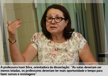 """A professora Ivani Silva, orientadora da dissertação: """"As salas deveriam ser menos lotadas, os professores deveriam ter mais oportunidade e tempo para fazer cursos e reciclagens"""""""
