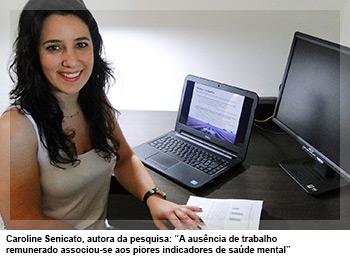 """Caroline Senicato, autora da pesquisa: """"A ausência de trabalho remunerado associou-se aos piores indicadores de saúde mental"""""""