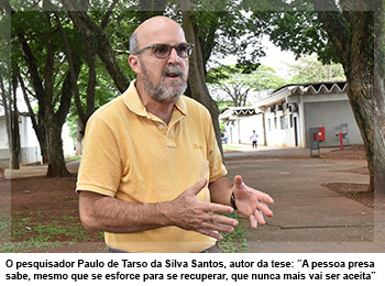 "O pesquisador Paulo de Tarso da Silva Santos, autor da tese: ""A pessoa presa sabe, mesmo que se esforce para se recuperar, que nunca mais vai ser aceita"""